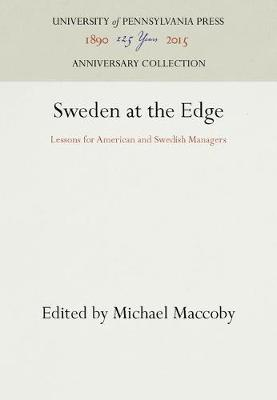 Sweden at the Edge: Lessons for American and Swedish Managers - Innovations in organizations series (Hardback)
