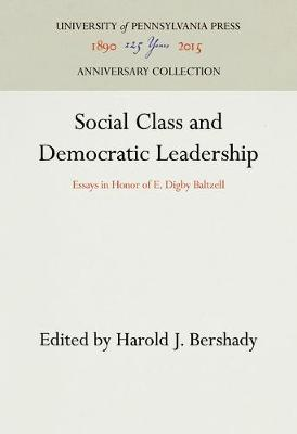 Social Class and Democratic Leadership: Essays in Honor of E.Digby Baltzell (Hardback)