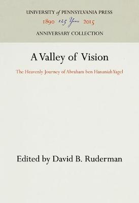A Valley of Vision: The Heavenly Journey of Abraham ben Hananiah Yagel (Hardback)