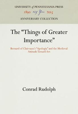 "The ""Things of Greater Importance"": Bernard of Clairvaux's ""Apologia"" and the Medieval Attitude Toward Art (Hardback)"