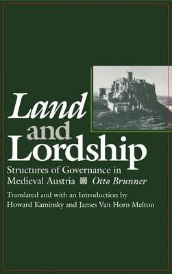 Land and Lordship: Structures of Governance in Medieval Austria - The Middle Ages Series (Hardback)