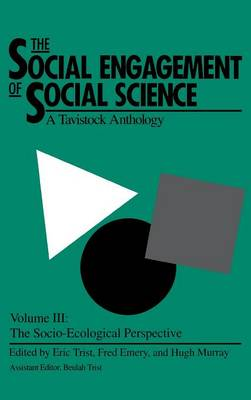 The Social Engagement of Social Science, Volume 3: A Tavistock Anthology--The Socio-Ecological Perspective (Hardback)