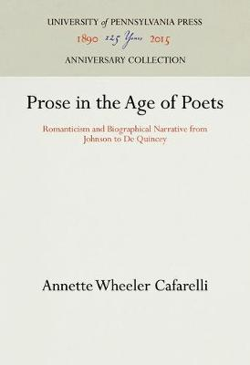 Prose in the Age of Poets: Romanticism and Biographical Narrative from Johnson to De Quincey (Hardback)