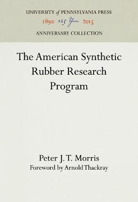 The American Synthetic Rubber Research Program - Chemical Sciences in Society (Hardback)