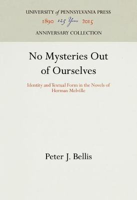 No Mysteries Out of Ourselves: Identity and Textual Form in the Novels of Herman Melville (Hardback)