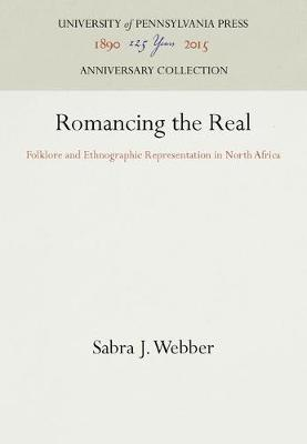 Romancing the Real: Folklore and Ethnographic Representation in North Africa - Publications of the American Folklore Society (Hardback)