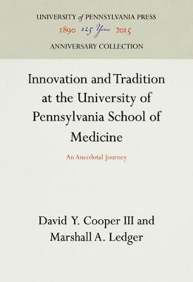 Innovation and Tradition of the University of Pennsylvania School of Medicine: An Anecdotal Journey (Hardback)