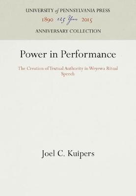 Power in Performance: The Creation of Textual Authority in Weyewa Ritual Speech (Hardback)