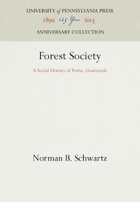 Forest Society: A Social History of Peten, Guatemala - The Ethnohistory Series (Hardback)