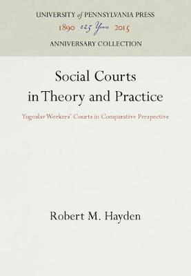 Social Courts in Theory and Practice: Yugoslav Workers' Courts in Comparative Perspective (Hardback)