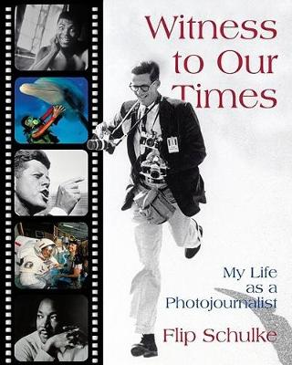 Witness to Our Times: My Life as a Photojournalist (Hardback)