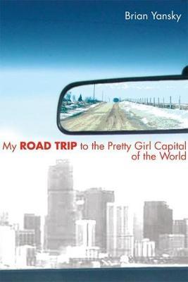 My Road Trip to the Pretty Girl Capital of the World (Hardback)