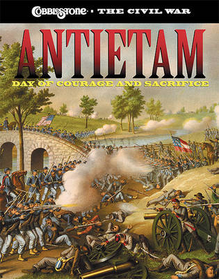 Antietam: Day of Courage and Sorrow: Day of Courage and Sacrifice - Cobblestone the Civil War (Hardback)
