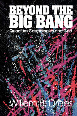 Beyond the Big Bang: Quantum Cosmologies and God (Paperback)