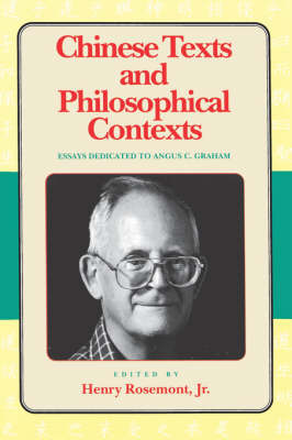 Chinese Texts and Philosophical Contexts: Essays Dedicated to Angus C.Graham - Critics & their critics Vol I (Paperback)