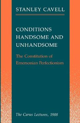Conditions Handsome and Unhandsome: The Constitution of Emersonian Perfectionism (Hardback)