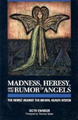 Madness, Heresy, and the Rumor of Angels: The Revolt Against the Mental Health System (Paperback)