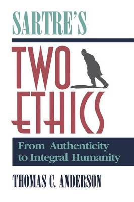 Sartre's Two Ethics: From Authenticity to Integral Humanity (Paperback)