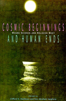 Cosmic Beginnings and Human Ends: Where Science and Religion Meet (Paperback)