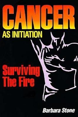 Cancer as Initiation: Surviving the Fire (Hardback)