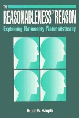 Reasonableness of Reason: Explaining Rationality Naturalistically (Paperback)
