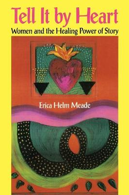 Tell It By Heart: Women and the Healing Power of Story (Paperback)