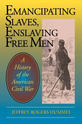 Emancipating Slaves, Enslaving Free Men: History of the American Civil War (Paperback)