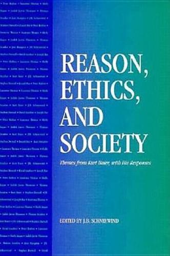 Reason, Ethics, and Society: Themes From Kurt Baier, With His Responses (Hardback)