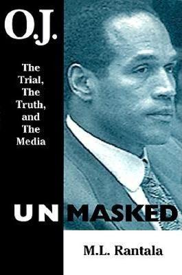 O. J. Unmasked: The Trial, The Truth, and the Media (Paperback)