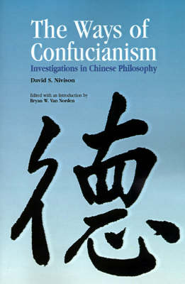The Ways of Confucianism: Investigations in Chinese Philosophy (Paperback)