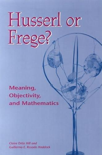 Husserl or Frege?: Meaning, Objectivity, and Mathematics (Hardback)