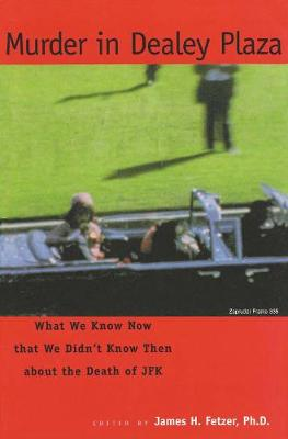 Murder in Dealey Plaza: What We Know that We Didn't Know Then about the Death of JFK (Paperback)