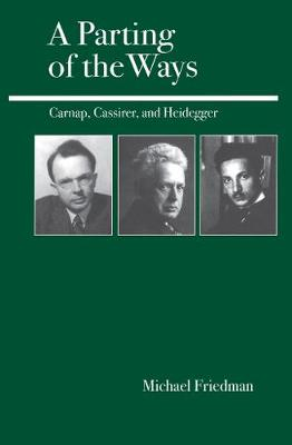 A Parting of the Ways: Carnap, Cassirer, and Heidegger (Paperback)