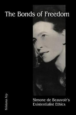 The Bonds of Freedom: Simone de Beauvoir's Existentialist Ethics (Paperback)