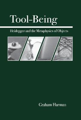 Tool-Being: Heidegger and the Metaphysics of Objects (Paperback)