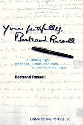 Yours Faithfully, Bertrand Russell: A Lifelong Fight for Peace, Justice, and Truth in Letters to the Editor (Paperback)