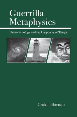 Guerrilla Metaphysics: Phenomenology and the Carpentry of Things (Paperback)