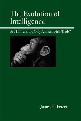 The Evolution of Intelligence: Are Humans the Only Animals with Minds? (Paperback)