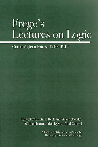 Frege's Lectures on Logic: Carnap's Jena Notes, 1910-1914 (Hardback)