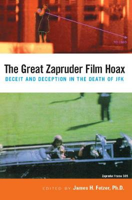 The Great Zapruder Film Hoax: Deceit and Deception in the Death of JFK (Paperback)