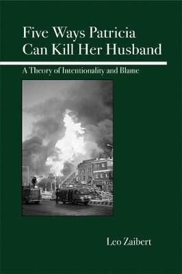 Five Ways Patricia Can Kill Her Husband: A Theory of Intentionality and Blame (Paperback)
