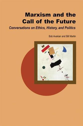 Marxism and the Call of the Future: Conversations on Ethics, History, and Politics (Paperback)