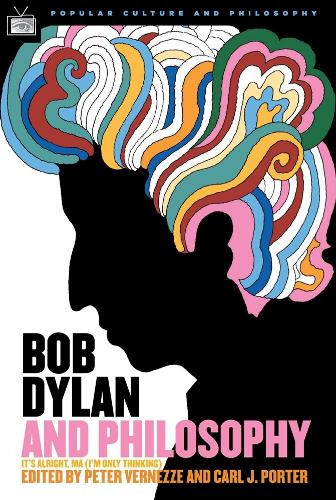 Bob Dylan and Philosophy: It's Alright Ma (I'm Only Thinking) (Paperback)