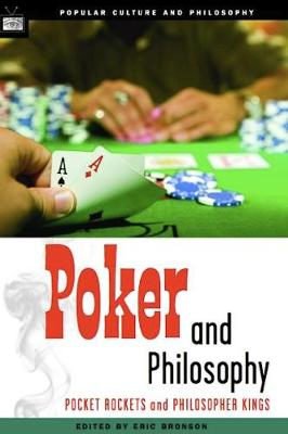 Poker and Philosophy: Pocket Rockets and Philosopher Kings - Popular Culture and Philosophy 20 (Paperback)