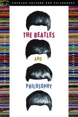 The Beatles and Philosophy: Nothing You Can Think that Can't Be Thunk (Paperback)