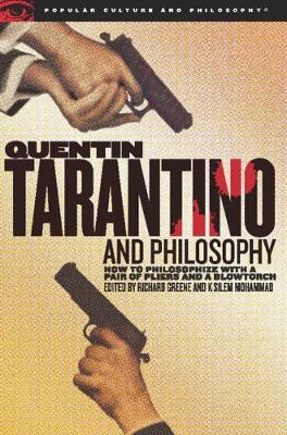 Quentin Tarantino and Philosophy: How to Philosophize with a Pair of Pliers and a Blowtorch (Paperback)