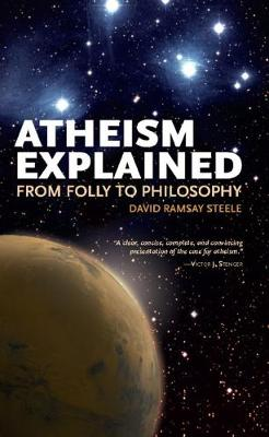 Atheism Explained: From Folly to Philosophy (Paperback)