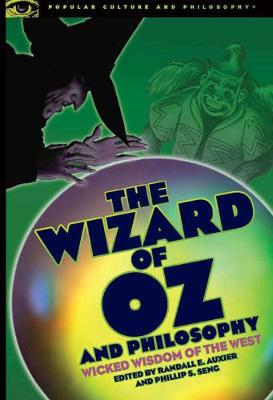 The Wizard of Oz and Philosophy: Wicked Wisdom of the West (Paperback)
