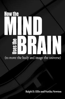 How the Mind Uses the Brain: To Move the Body and Image the Universe (Paperback)