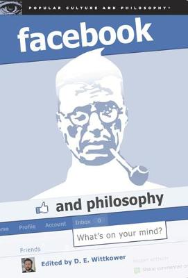 Facebook and Philosophy: What's on Your Mind? - Popular Culture and Philosophy (Paperback)